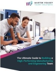 The Ultimate Guide to Building a High Performing Manufacturing and Engineering Team