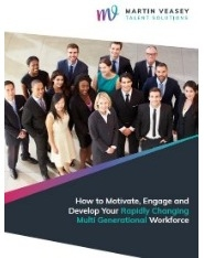 How to Motivate, Engage and Develop your Rapidly Changing Multi Generational Workforce